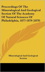 Proceedings of the Mineralogical and Geological Section of the Academy of Natural Sciences of Philadelphia, 1877-1879 (1879) - An Mineralogical and Geological Section