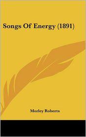 Songs Of Energy (1891) - Morley Roberts