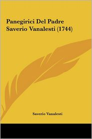 Panegirici del Padre Saverio Vanalesti (1744) Panegirici del Padre Saverio Vanalesti (1744)