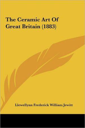 The Ceramic Art of Great Britain (1883) - Llewellynn Frederick William Jewitt