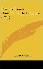 Primus Tomus Concionum De Tempore (1766) - Luis de Granada