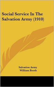 Social Service In The Salvation Army (1910) - Salvation Army, William Booth (Introduction)
