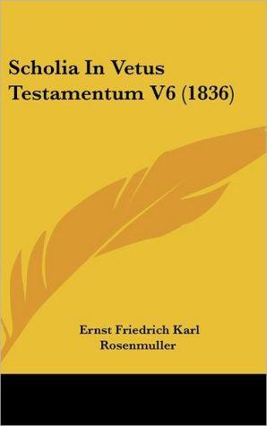 Scholia In Vetus Testamentum V6 (1836) - Ernst Friedrich Karl Rosenmuller
