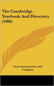 The Cambridge Yearbook And Directory (1906) - Swan Sonnenschein And Company