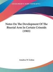 Notes on the Development of the Biserial Arm in Certain Crinoids (1903) - Amadeus W Grabau
