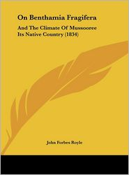 On Benthamia Fragifera: And the Climate of Mussooree Its Native Country (1834) - John Forbes Royle