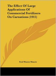The Effect Of Large Applications Of Commercial Fertilizers On Carnations (1915) - Fred Weaver Muncie