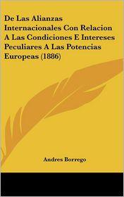 De Las Alianzas Internacionales Con Relacion A Las Condiciones E Intereses Peculiares A Las Potencias Europeas (1886) - Andres Borrego