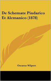 De Schemate Pindarico Et Alcmanico (1878) - Oscarus Wilpert