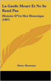 La Garde Meurt Et Ne Se Rend Pas: Histoire D'Un Mot Historique (1907)