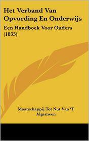 Het Verband Van Opvoeding En Onderwijs: Een Handboek Voor Ouders (1833)