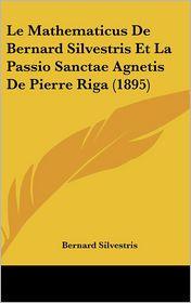 Le Mathematicus De Bernard Silvestris Et La Passio Sanctae Agnetis De Pierre Riga (1895) - Bernard Silvestris