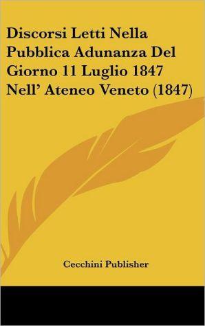 Discorsi Letti Nella Pubblica Adunanza Del Giorno 11 Luglio 1847 Nell' Ateneo Veneto (1847) - Cecchini Publisher