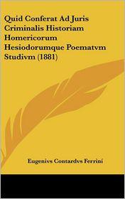 Quid Conferat Ad Juris Criminalis Historiam Homericorum Hesiodorumque Poematvm Studivm (1881) - Eugenivs Contardvs Ferrini