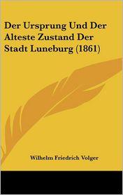 Der Ursprung Und Der Alteste Zustand Der Stadt Luneburg (1861) - Wilhelm Friedrich Volger