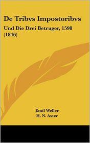 De Tribvs Impostoribvs: Und Die Drei Betruger, 1598 (1846) - Emil Weller, H.N. Aster
