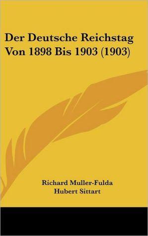 Der Deutsche Reichstag Von 1898 Bis 1903 (1903) - Richard Muller-Fulda, Hubert Sittart
