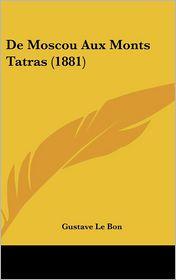 de Moscou Aux Monts Tatras (1881) - Gustave Lebon
