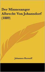 Der Minnesanger Albrecht Von Johansdorf (1889) - Johannes Hornoff