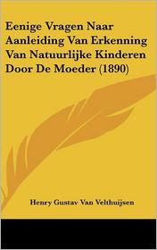 Eenige Vragen Naar Aanleiding Van Erkenning Van Natuurlijke Kinderen Door De Moeder (1890) - Henry Gustav Van Velthuijsen