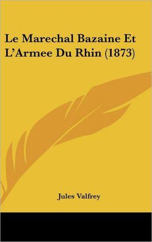 Le Marechal Bazaine Et L'Armee Du Rhin (1873)