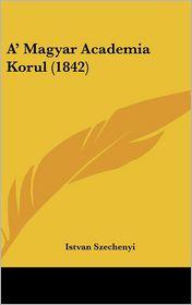 A' Magyar Academia Korul (1842) - Istvan Szechenyi