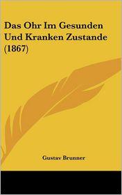 Das Ohr Im Gesunden Und Kranken Zustande (1867) - Gustav Brunner