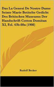 Das La Genesi De Nostre Dame Seinte Marie Betitelte Gedicht Des Britischen Museums Der Handschrift Cotton Domitan XI, Fol. 43b-80a (1908) - Rudolf Becker