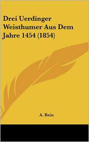 Drei Uerdinger Weisthumer Aus Dem Jahre 1454 (1854) - A. Rein