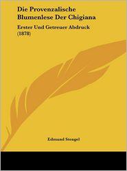Die Provenzalische Blumenlese Der Chigiana: Erster Und Getreuer Abdruck (1878) - Edmund Stengel
