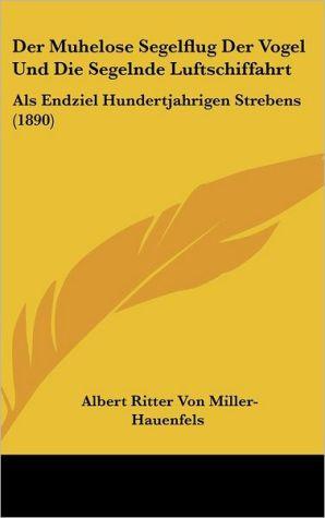 Der Muhelose Segelflug Der Vogel Und Die Segelnde Luftschiffahrt: Als Endziel Hundertjahrigen Strebens (1890)