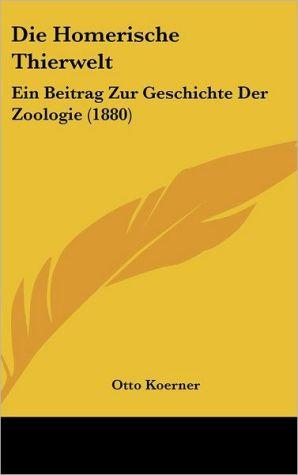 Die Homerische Thierwelt: Ein Beitrag Zur Geschichte Der Zoologie (1880)