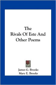 The Rivals Of Este And Other Poems - James G. Brooks, Mary E. Brooks