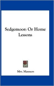 Sedgemoor: Or Home Lessons - Mrs. Manners