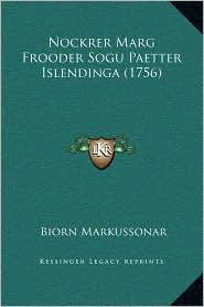 Nockrer Marg Frooder Sogu Paetter Islendinga (1756) - Biorn Markussonar