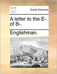 A letter to the E- of B-. - Englishman.