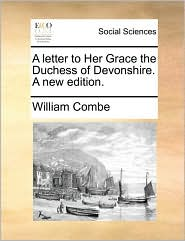 A letter to Her Grace the Duchess of Devonshire. A new edition. - William Combe