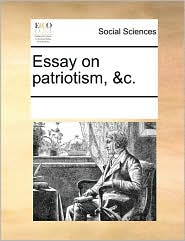 Essay on patriotism, &c. - See Notes Multiple Contributors