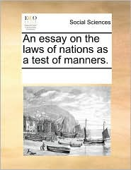 An essay on the laws of nations as a test of manners. - See Notes Multiple Contributors