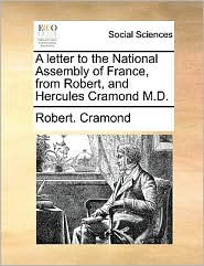 A letter to the National Assembly of France, from Robert, and Hercules Cramond M.D. - Robert. Cramond