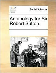 An apology for Sir Robert Sutton. - See Notes Multiple Contributors