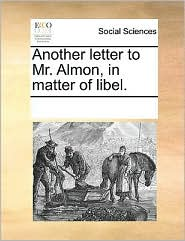 Another letter to Mr. Almon, in matter of libel. - See Notes Multiple Contributors