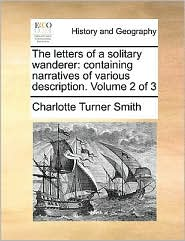 The letters of a solitary wanderer: containing narratives of various description. Volume 2 of 3 - Charlotte Turner Smith
