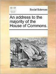 An address to the majority of the House of Commons.