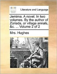 Jemima. A novel. In two volumes. By the author of Zoriada, or village annals, &c. ... Volume 2 of 2