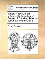 Miriam. A novel. In two volumes. By the author of Frederic & Caroline, Rebecca, Judith, &c. Volume 2 of 2 - E. M. Foster