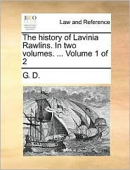 The history of Lavinia Rawlins. In two volumes. ... Volume 1 of 2