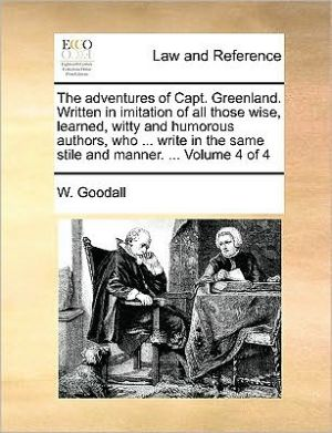 The adventures of Capt. Greenland. Written in imitation of all those wise, learned, witty and humorous authors, who. write in the same stile and manner. . Volume 4 of 4
