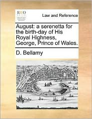 August: a serenetta for the birth-day of His Royal Highness, George, Prince of Wales. - D. Bellamy