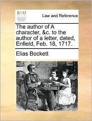 The author of A character, &c. to the author of a letter, dated, Enfield, Feb. 18, 1717.
